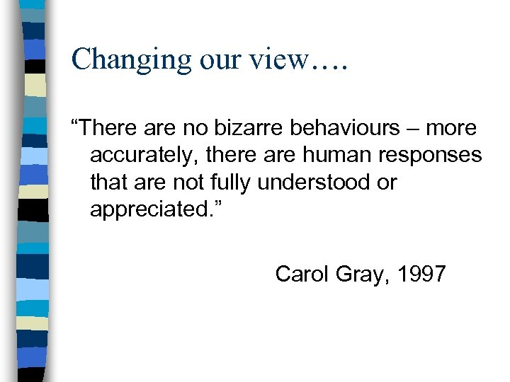 """Changing our view…. """"There are no bizarre behaviours – more accurately, there are human"""