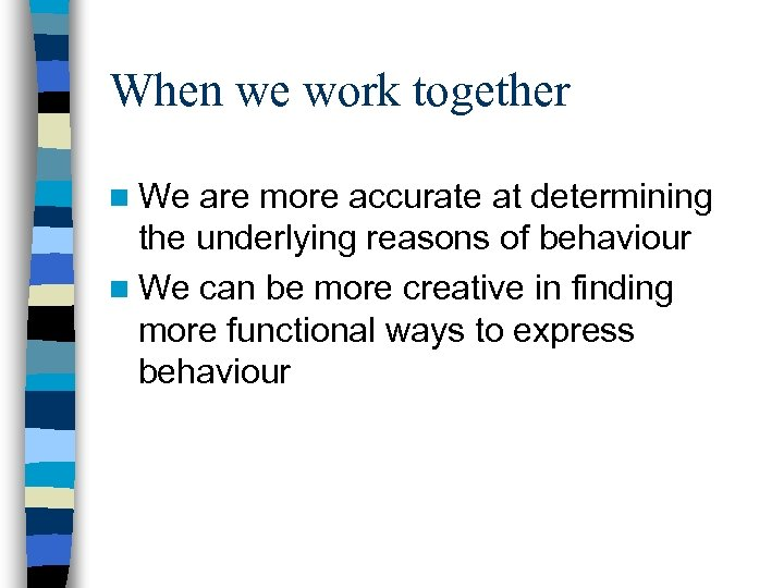 When we work together n We are more accurate at determining the underlying reasons