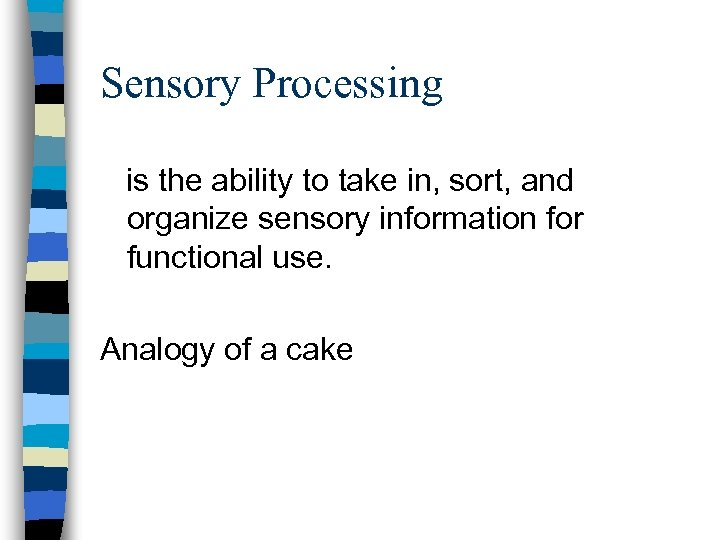 Sensory Processing is the ability to take in, sort, and organize sensory information for