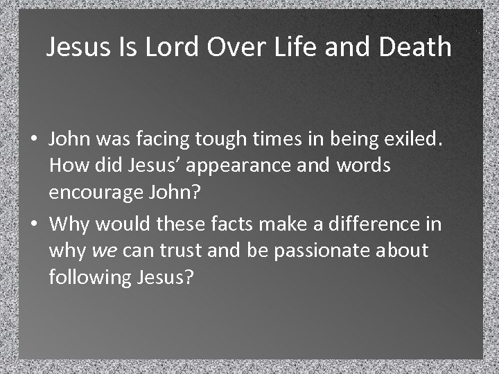 Jesus Is Lord Over Life and Death • John was facing tough times in