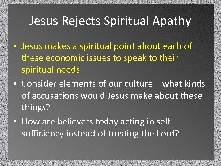 Jesus Rejects Spiritual Apathy • Jesus makes a spiritual point about each of these