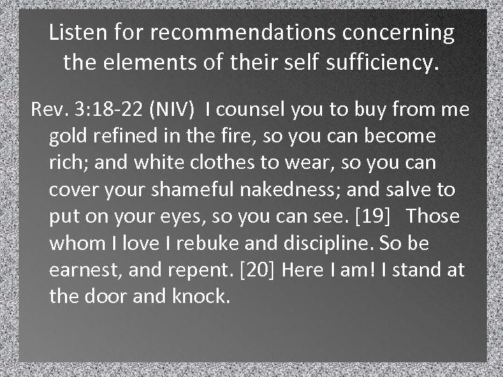 Listen for recommendations concerning the elements of their self sufficiency. Rev. 3: 18 -22