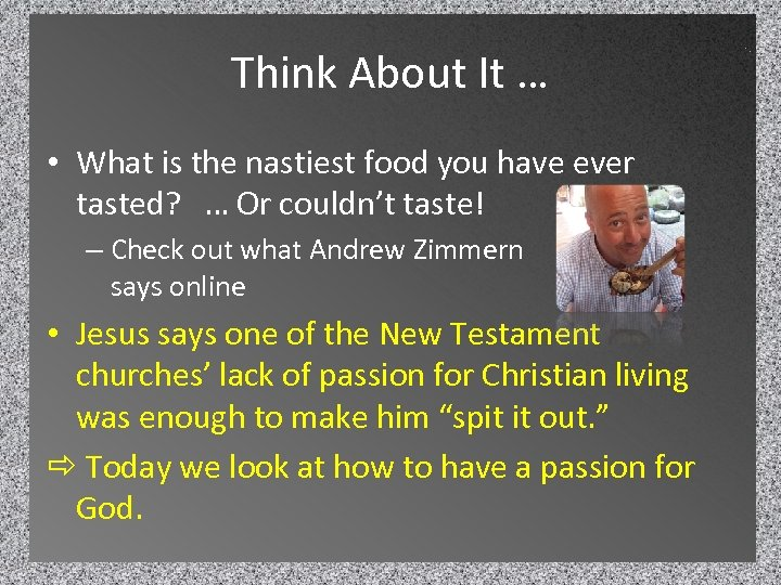 Think About It … • What is the nastiest food you have ever tasted?