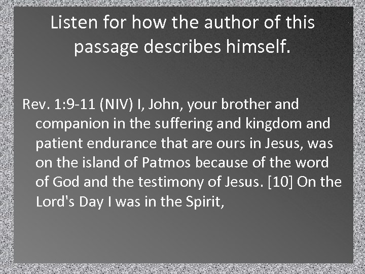 Listen for how the author of this passage describes himself. Rev. 1: 9 -11