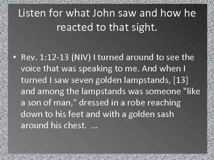 Listen for what John saw and how he reacted to that sight. • Rev.