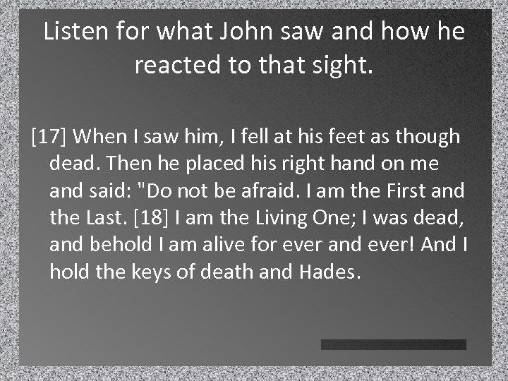 Listen for what John saw and how he reacted to that sight. [17] When