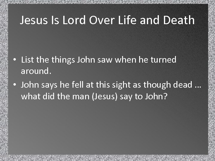 Jesus Is Lord Over Life and Death • List the things John saw when