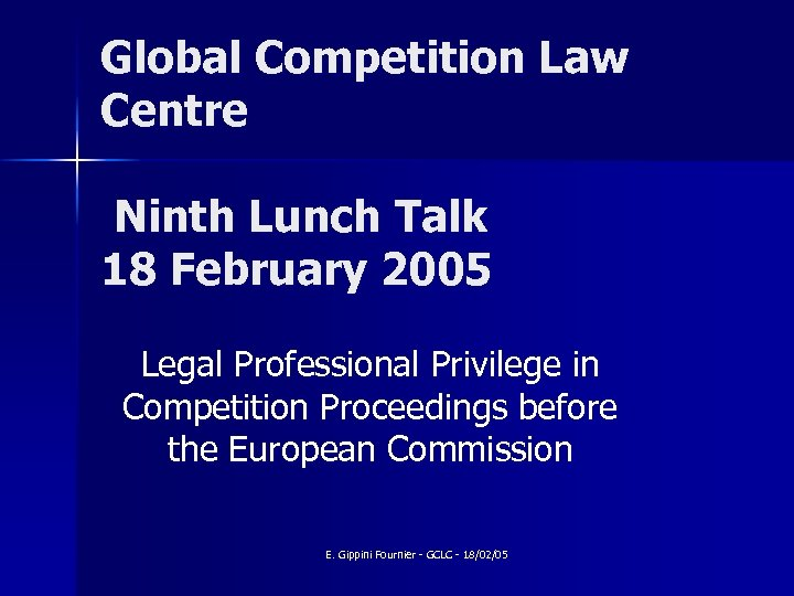 Global Competition Law Centre Ninth Lunch Talk 18 February 2005 Legal Professional Privilege in