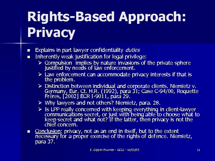 Rights-Based Approach: Privacy n n n Explains in part lawyer confidentiality duties Inherently weak