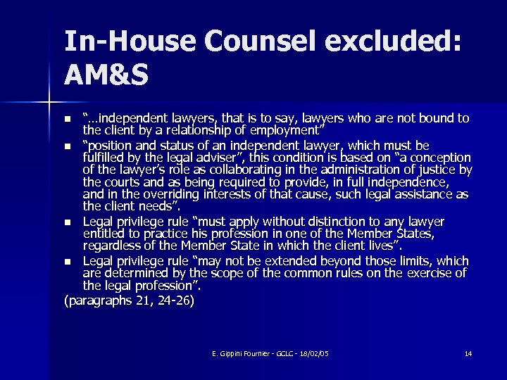 "In-House Counsel excluded: AM&S ""…independent lawyers, that is to say, lawyers who are not"