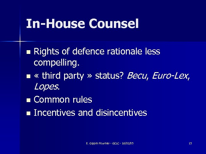 In-House Counsel Rights of defence rationale less compelling. n « third party » status?