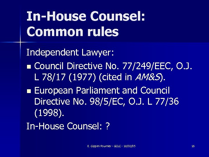 In-House Counsel: Common rules Independent Lawyer: n Council Directive No. 77/249/EEC, O. J. L