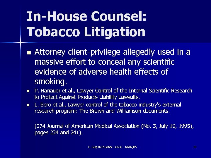 In-House Counsel: Tobacco Litigation n Attorney client-privilege allegedly used in a massive effort to