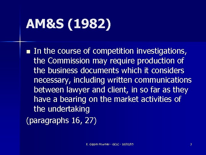 AM&S (1982) In the course of competition investigations, the Commission may require production of