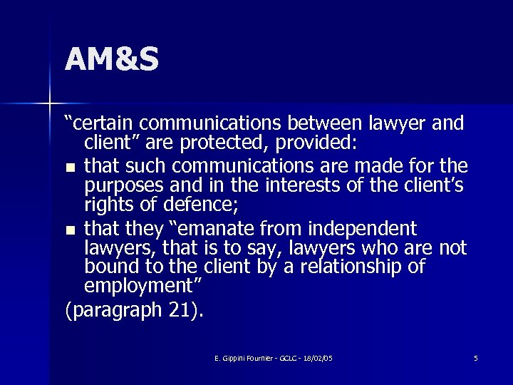 "AM&S ""certain communications between lawyer and client"" are protected, provided: n that such communications"