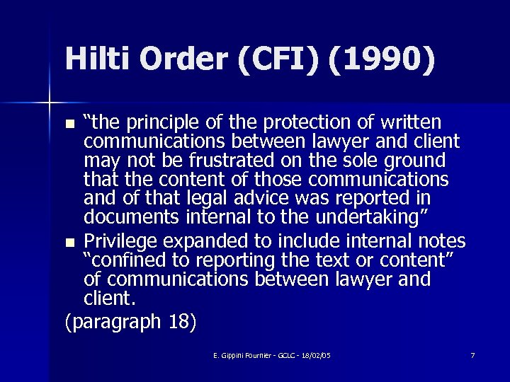 "Hilti Order (CFI) (1990) ""the principle of the protection of written communications between lawyer"