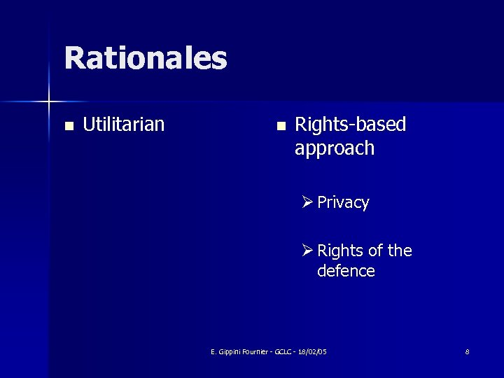 Rationales n Utilitarian n Rights-based approach Ø Privacy Ø Rights of the defence E.