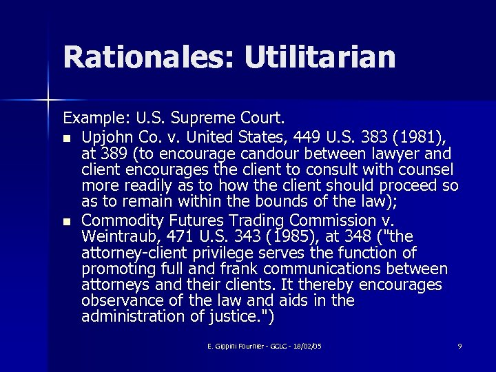 Rationales: Utilitarian Example: U. S. Supreme Court. n Upjohn Co. v. United States, 449