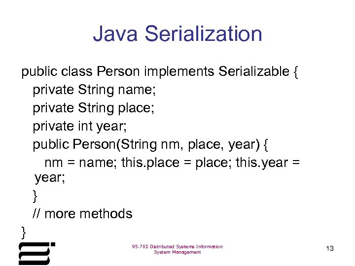 Java Serialization public class Person implements Serializable { private String name; private String place;