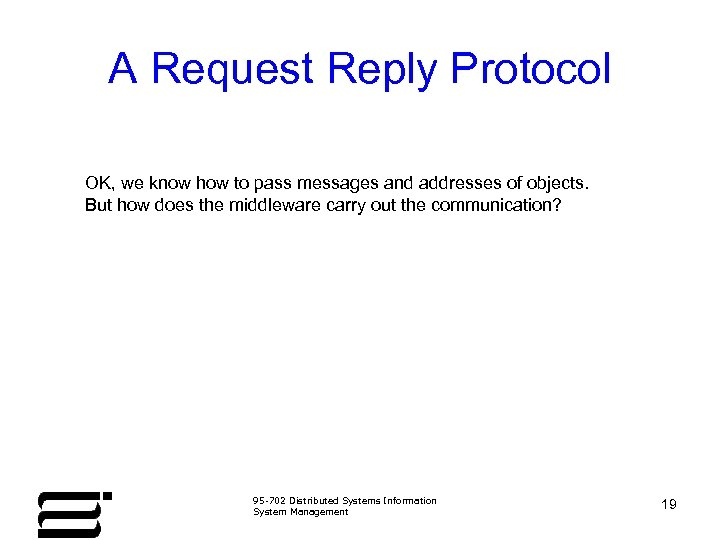 A Request Reply Protocol OK, we know how to pass messages and addresses of