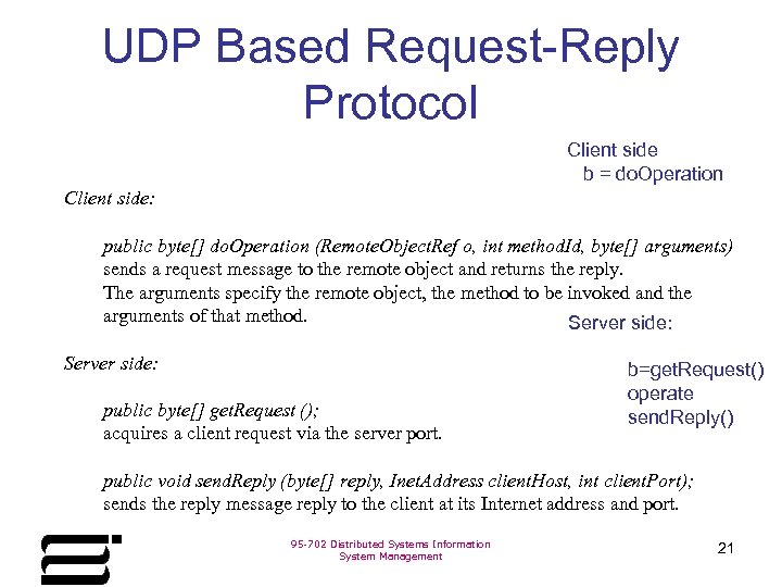 UDP Based Request-Reply Protocol Client side b = do. Operation Client side: public byte[]