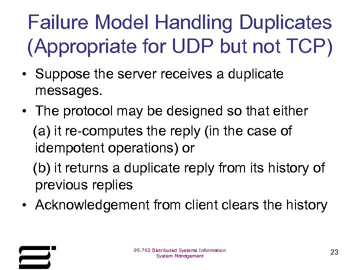 Failure Model Handling Duplicates (Appropriate for UDP but not TCP) • Suppose the server
