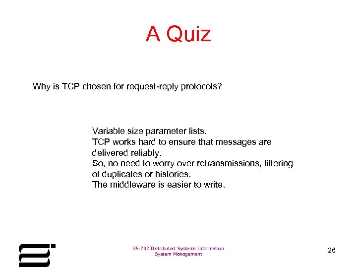 A Quiz Why is TCP chosen for request-reply protocols? Variable size parameter lists. TCP
