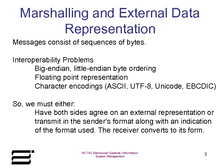 Marshalling and External Data Representation Messages consist of sequences of bytes. Interoperability Problems Big-endian,