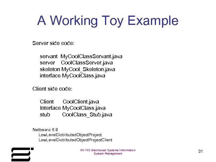 A Working Toy Example Server side code: servant My. Cool. Class. Servant. java server