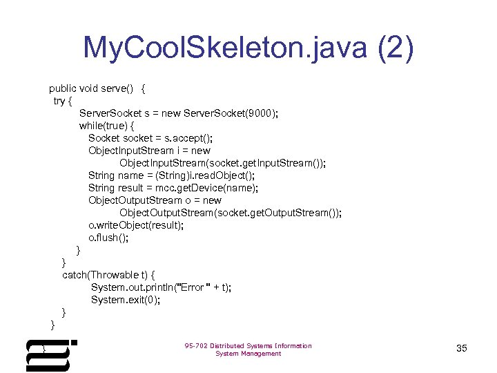 My. Cool. Skeleton. java (2) public void serve() { try { Server. Socket s