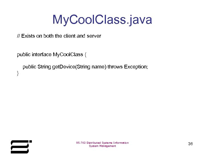 My. Cool. Class. java // Exists on both the client and server public interface
