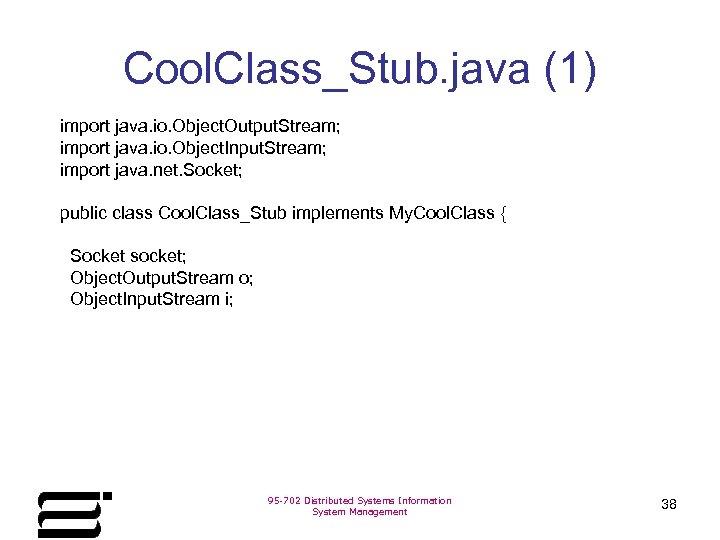 Cool. Class_Stub. java (1) import java. io. Object. Output. Stream; import java. io. Object.
