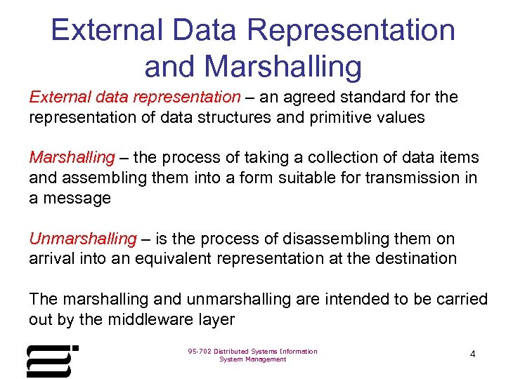 External Data Representation and Marshalling External data representation – an agreed standard for the