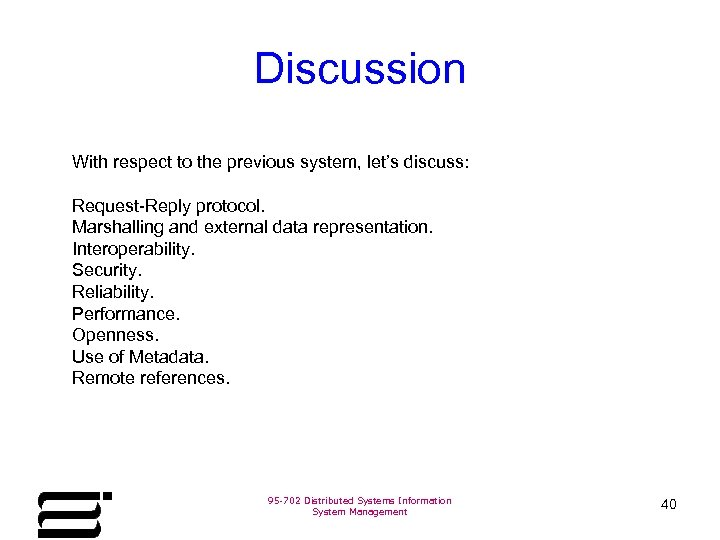 Discussion With respect to the previous system, let's discuss: Request-Reply protocol. Marshalling and external