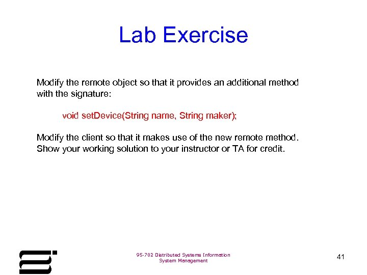Lab Exercise Modify the remote object so that it provides an additional method with