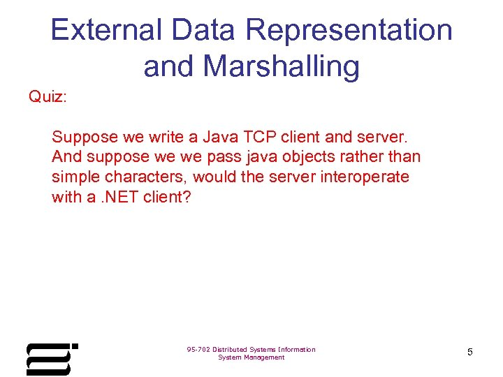 External Data Representation and Marshalling Quiz: Suppose we write a Java TCP client and