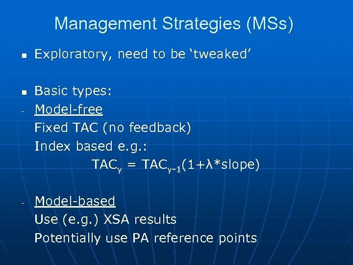 Management Strategies (MSs) n n - - Exploratory, need to be 'tweaked' Basic types: