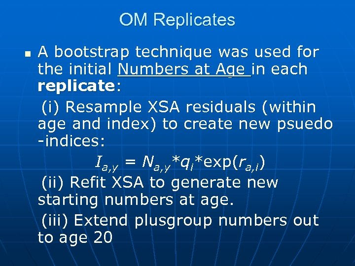 OM Replicates n A bootstrap technique was used for the initial Numbers at Age