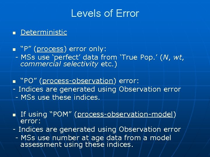 "Levels of Error n Deterministic ""P"" (process) error only: - MSs use 'perfect' data"