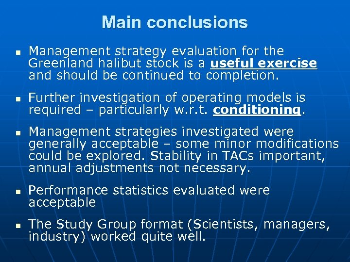 Main conclusions n n n Management strategy evaluation for the Greenland halibut stock is