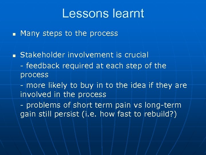 Lessons learnt n n Many steps to the process Stakeholder involvement is crucial -