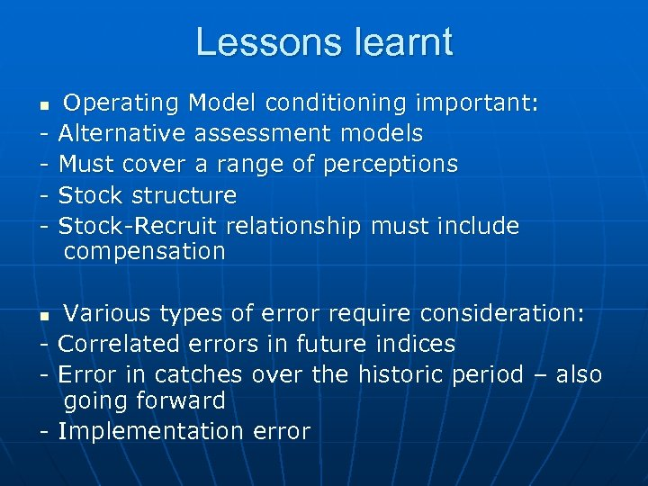 Lessons learnt n - Operating Model conditioning important: Alternative assessment models Must cover a
