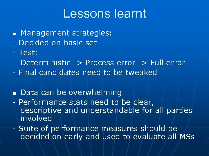 Lessons learnt n - Management strategies: Decided on basic set Test: Deterministic -> Process