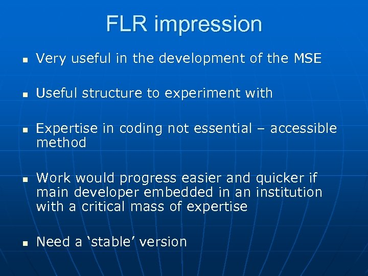 FLR impression n Very useful in the development of the MSE n Useful structure