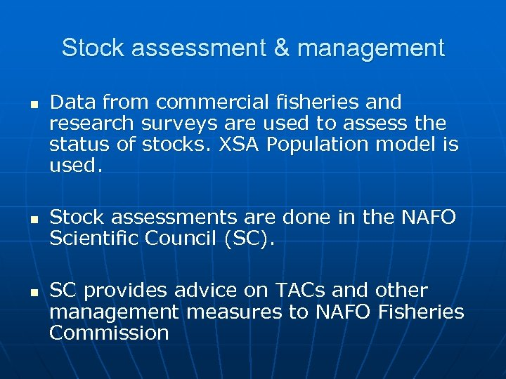 Stock assessment & management n n n Data from commercial fisheries and research surveys