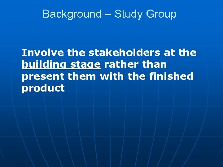 Background – Study Group Involve the stakeholders at the building stage rather than present