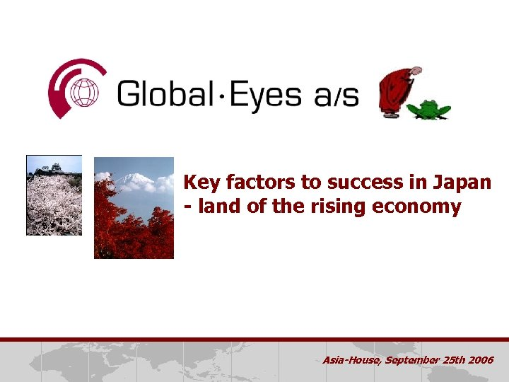 Key factors to success in Japan - land of the rising economy Asia-House, September