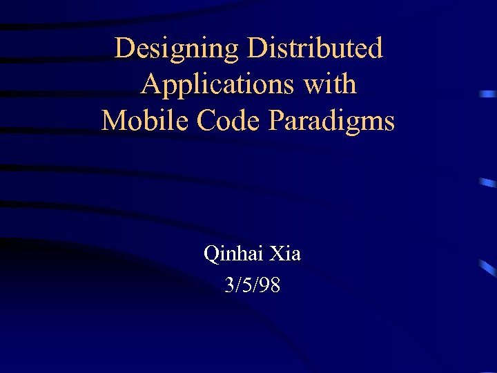 Designing Distributed Applications with Mobile Code Paradigms Qinhai Xia 3/5/98