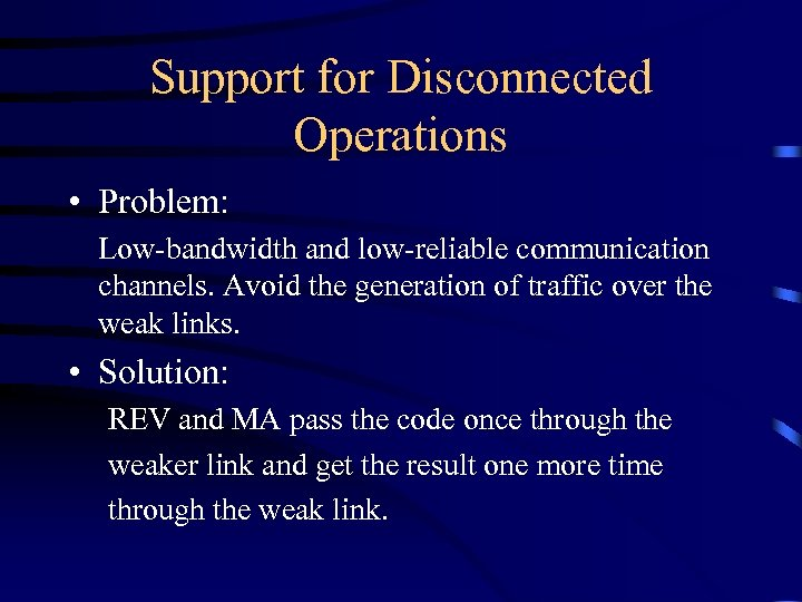 Support for Disconnected Operations • Problem: Low-bandwidth and low-reliable communication channels. Avoid the generation