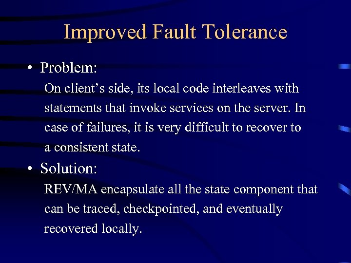 Improved Fault Tolerance • Problem: On client's side, its local code interleaves with statements